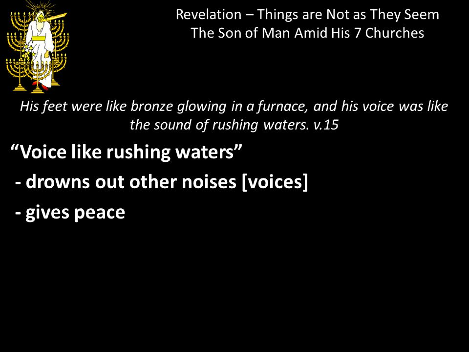 Voice like rushing waters - drowns out other noises [voices]
